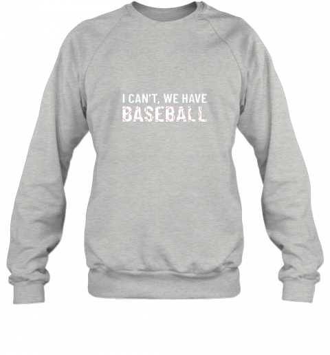 dmkn funny baseball mom i can39 t we have baseball sweatshirt 35 front sport grey