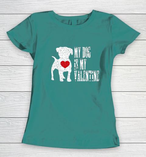 My Dog Is My Valentine T Shirt Single Love Life Gift Women's T-Shirt 10