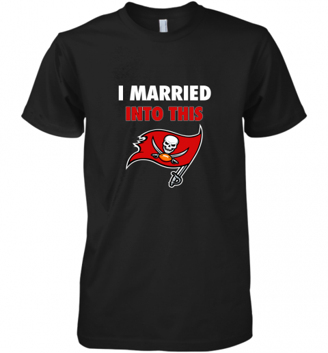 I Married Into This Tampa Bay Buccaneers Football NFL Premium Men's T-Shirt