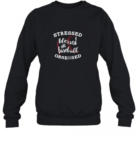 Stressed Blessed And Baseball Obsessed Shirt Funny Sweatshirt