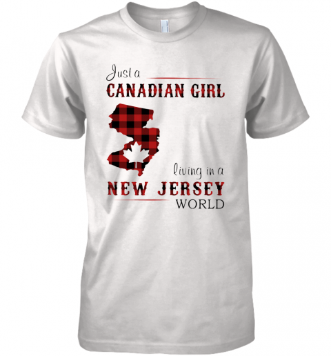 Just A Canadian Girl Living In A New Jersey World Map Premium Men's T-Shirt
