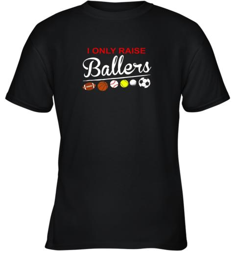 I Only Raise Ballers Football, Baseball, Basketball, Soccer Youth T-Shirt