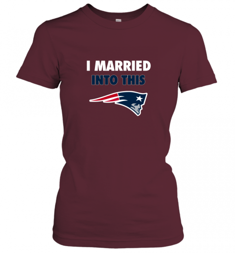 ujln i married into this new england patriots football nfl ladies t shirt 20 front maroon