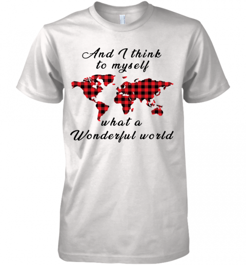 And I Think To Myself What A Wonderful World Earth Red Plaid Premium Men's T-Shirt
