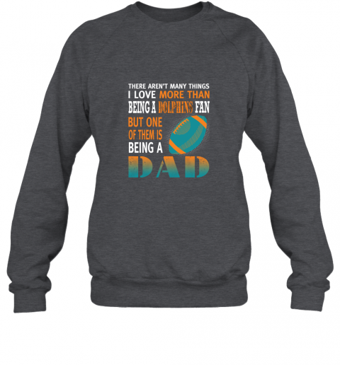 n3xq i love more than being a dolphins fan being a dad football sweatshirt 35 front dark heather
