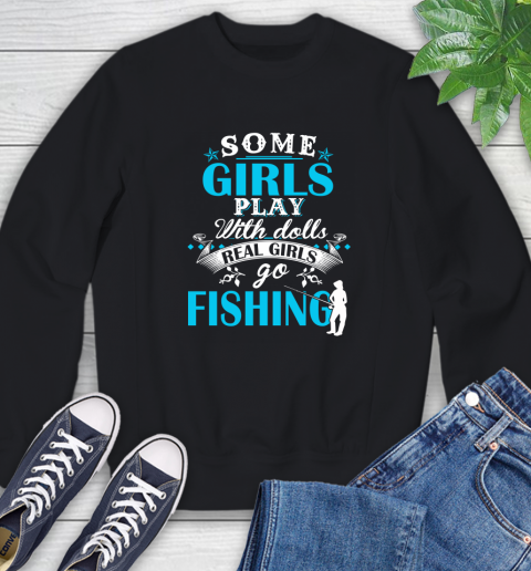 Some Girls Play With Dolls Real Girls Go Fishing Sweatshirt
