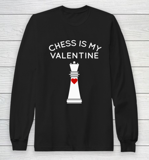 Chess Is My Valentine Long Sleeve T-Shirt