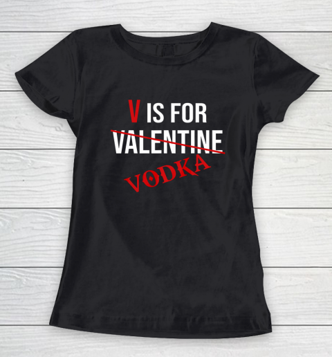 Funny V is for Vodka Alcohol T Shirt for Valentine Day Women's T-Shirt