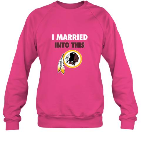 0okk i married into this washington redskins football nfl sweatshirt 35 front heliconia