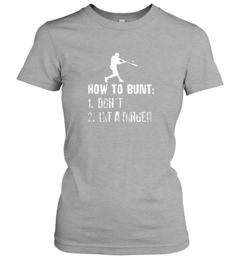 sjqy how to bunt don39 t hit a dinger shirt funny baseball ladies t shirt 20 front ash