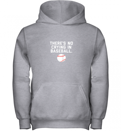 xwud there39 s no crying in baseball funny baseball sayings youth hoodie 43 front sport grey