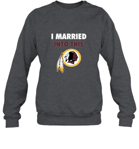 0okk i married into this washington redskins football nfl sweatshirt 35 front dark heather