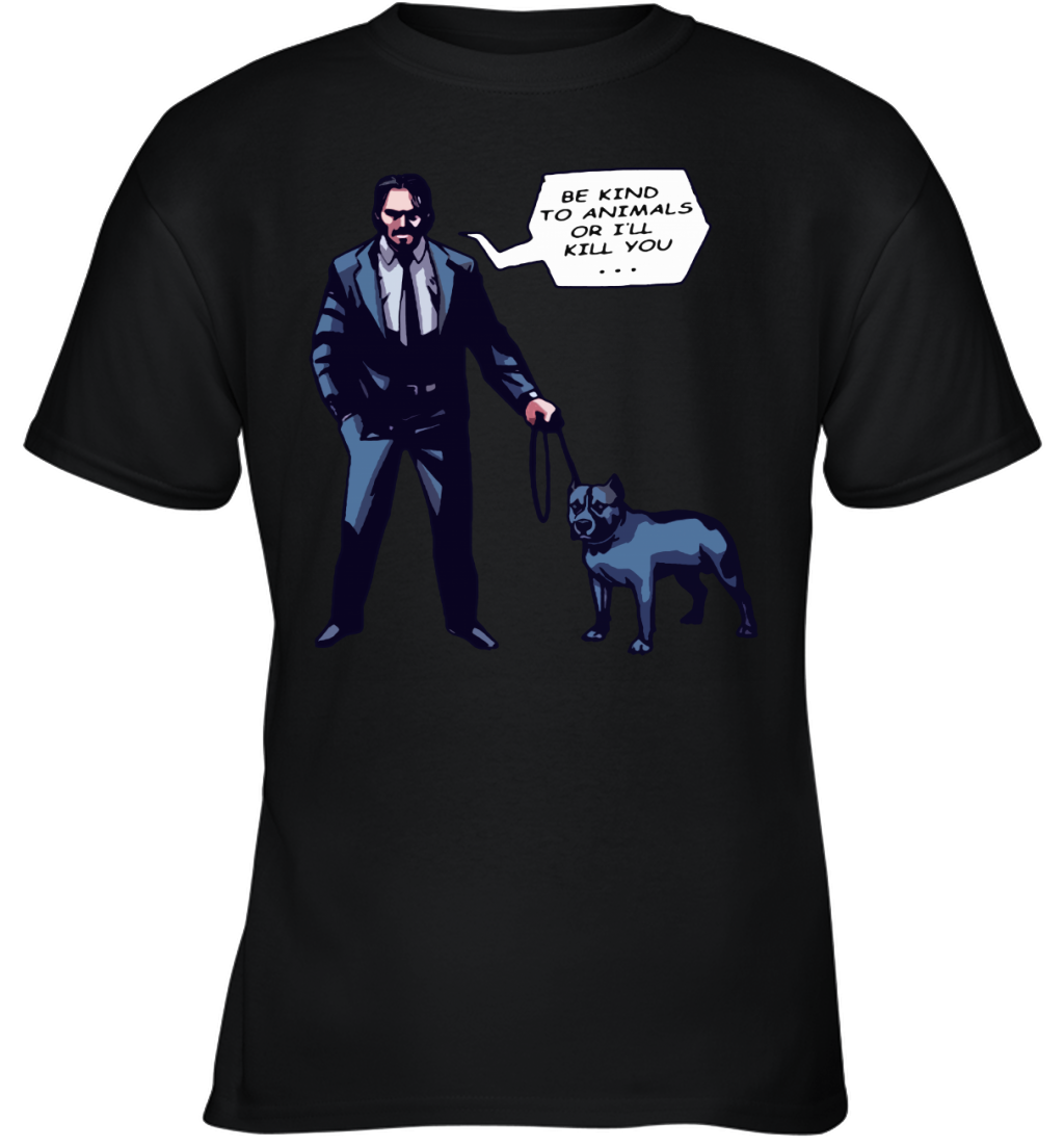 John Wick With A Dog Be Kind To Animal Or I will Kill You Youth T-Shirt