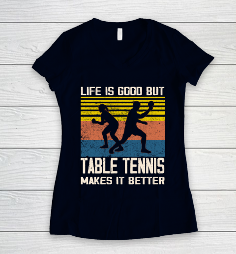 Life is good but Table tennis makes it better Women's V-Neck T-Shirt 2