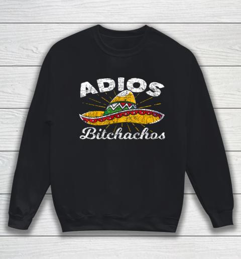 Adios Bitchachos Sombrero Fiesta Mexico Funny Cinco De Mayo Sweatshirt