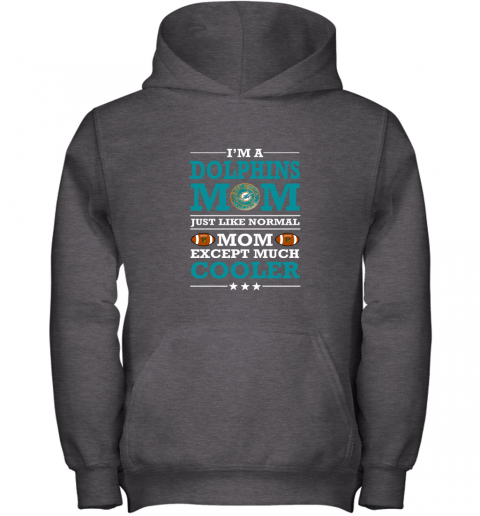 rf17 i39 m a dolphins mom just like normal mom except cooler nfl youth hoodie 43 front dark heather