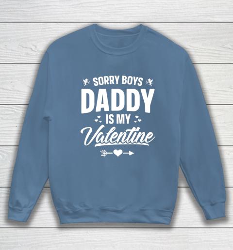 Funny Girls Love Shirt Cute Sorry Boys Daddy Is My Valentine Sweatshirt 6