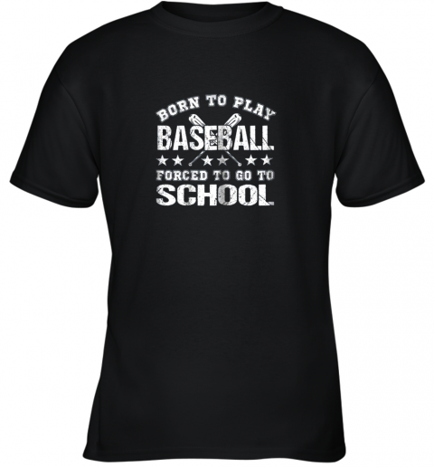 Born To Play Baseball Forced To Go To School Youth T-Shirt