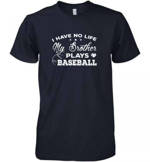 mmsk i have no life my brother plays baseball shirt sister gift premium guys tee 5 front midnight navy