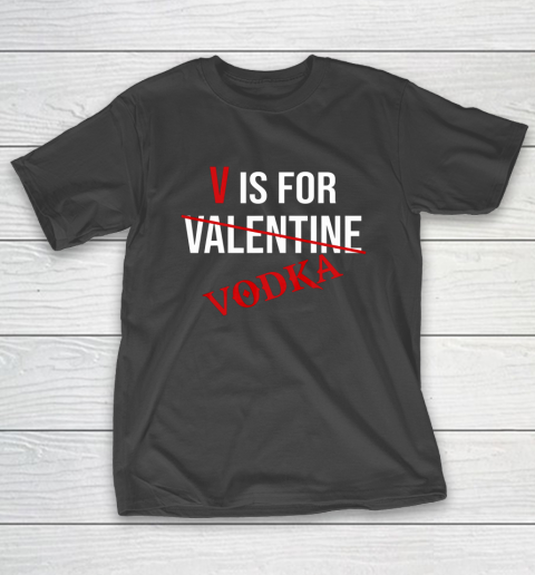 Funny V is for Vodka Alcohol T Shirt for Valentine Day T-Shirt