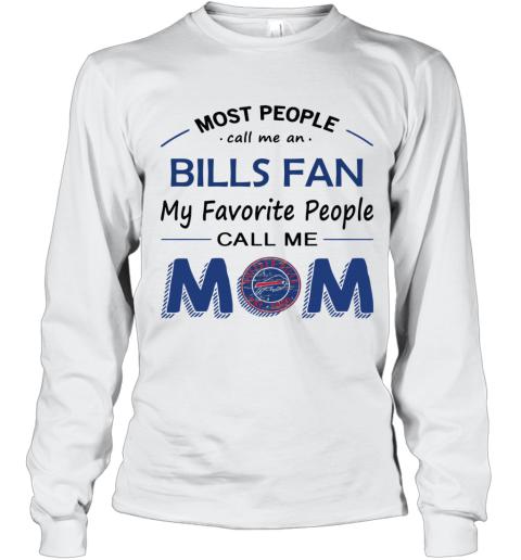 People Call Me Buffalo Bills Fan  Mom Long Sleeve T-Shirt