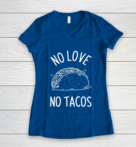 No Love No Tacos La Carreta Mexican Grill Food Lover Funny Women's V-Neck T-Shirt 7