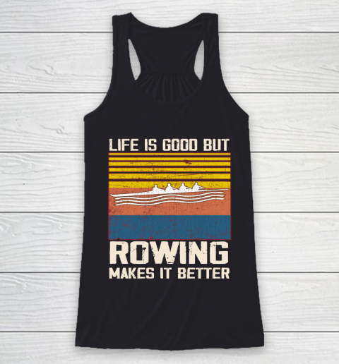 Life is good but rowing makes it better Racerback Tank