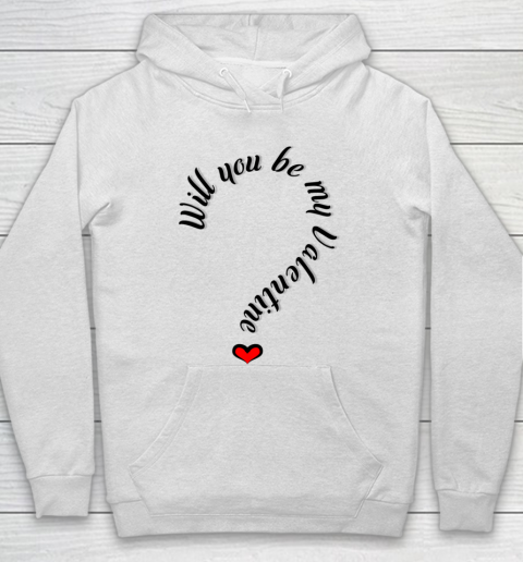 Will you be my Valentine Valentine s Day Hoodie