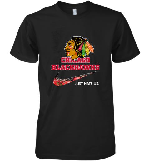 NHL  Chicago Blackhawks x Nike Just Hate Us Premium Men's T-Shirt