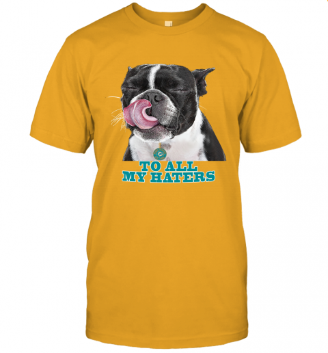 Miami Dolphins To All My Haters Dog Licking Unisex Jersey Tee