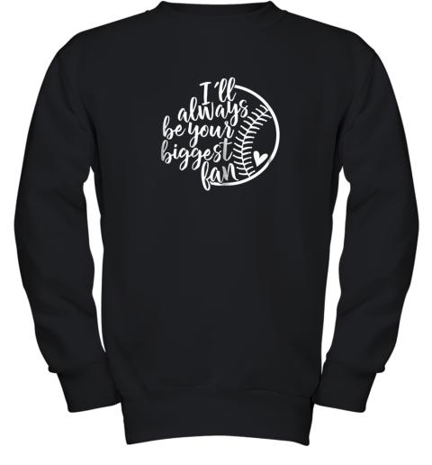 I'll always be your biggest Baseball fan Shirt Baseball Love Youth Sweatshirt