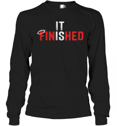 It Is Finished Crown Of Thorns Long Sleeve T-Shirt