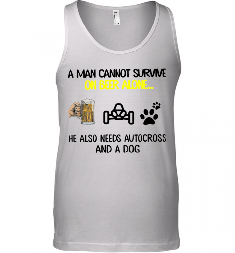 A Man Cannot Survive On Beer Alone He Also Needs Autocross And A Dog shirt Tank Top