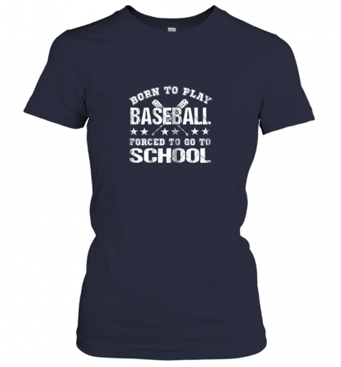 6my1 born to play baseball forced to go to school ladies t shirt 20 front navy
