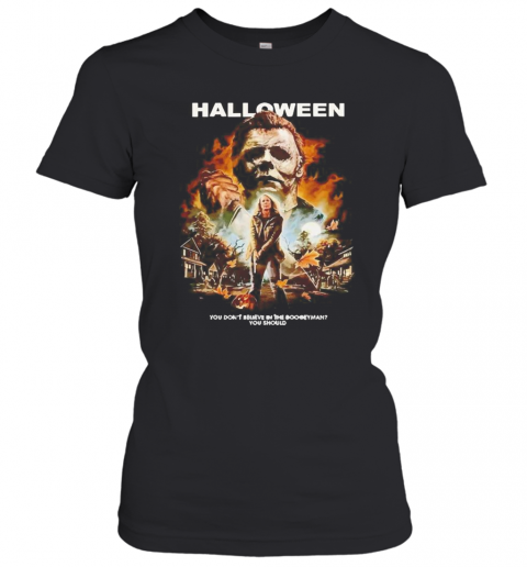 Michael Myers Halloween You Dont Believe In The Boogeyman You Should Women's T-Shirt