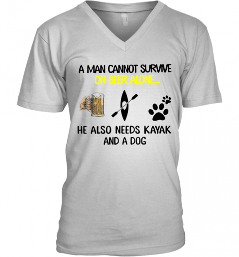 A Man Cannot Survive On Beer Alone He Also Needs Kayak And A Dog V-Neck T-Shirt