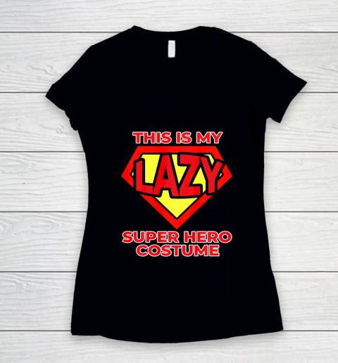 This Is My Lazy Superhero Costume Funny Halloween Super Hero Women's V-Neck T-Shirt