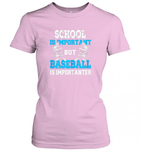 6slp school is important but baseball is importanter boys ladies t shirt 20 front light pink