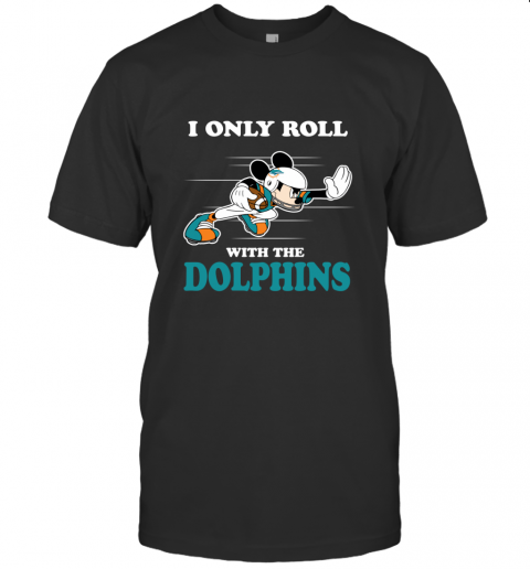 NFL Mickey Mouse I Only Roll With Miami Dolphins T-Shirt