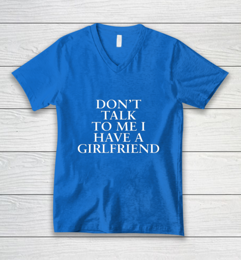 Don t Talk To Me I Have A Girlfriend Valentine V-Neck T-Shirt 5