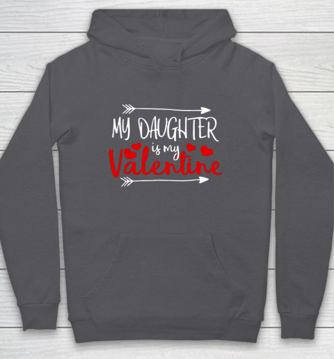 My Daughter is My Valentine Mommy Daddy Valentines Day Gift Hoodie 4