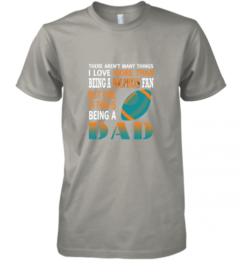 hkjf i love more than being a dolphins fan being a dad football premium guys tee 5 front light grey