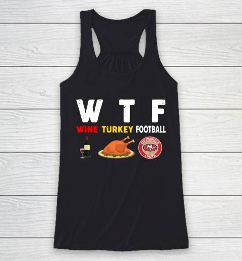 San Francisco 49ers Giving Day WTF Wine Turkey Football NFL Racerback Tank