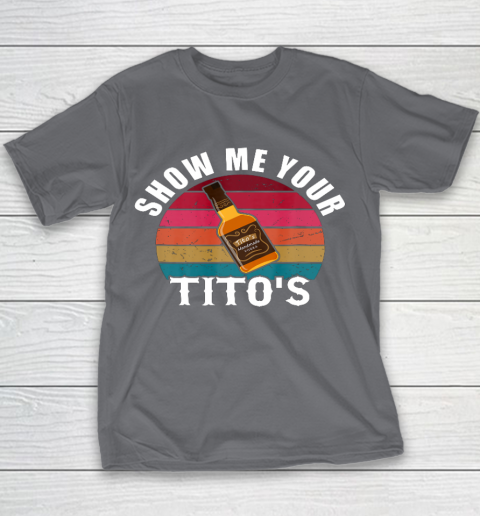 Show Me Your Tito s Funny Drinking Vodka Alcohol Lover tee Youth T-Shirt 5