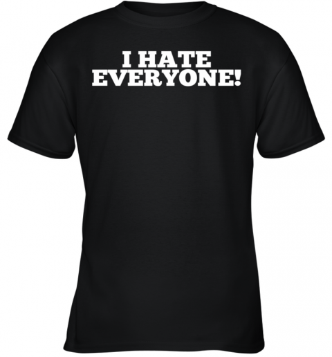 I Hate Everyone Saying Youth T-Shirt