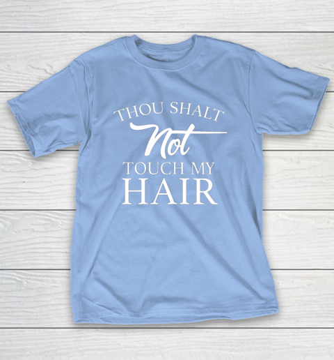 Funny Thou Shalt Not Touch My Hair T-Shirt 10