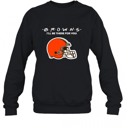 I'll Be There For You CLEVELAND BROWNS FRIENDS Movie NFL Sweatshirt