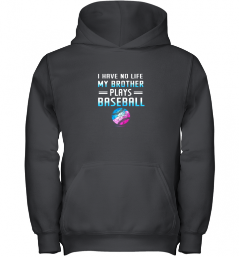 I Have No Life My Brother Plays Baseball Sport Lovers Youth Hoodie