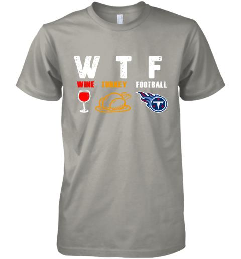 WTF Wine Turkey Football Tennessee Titans Thanksgiving Premium Men's T-Shirt