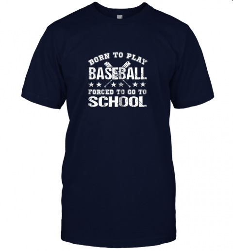 2umz born to play baseball forced to go to school jersey t shirt 60 front navy
